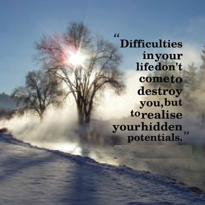 difficulties not to destroy but bring out potential